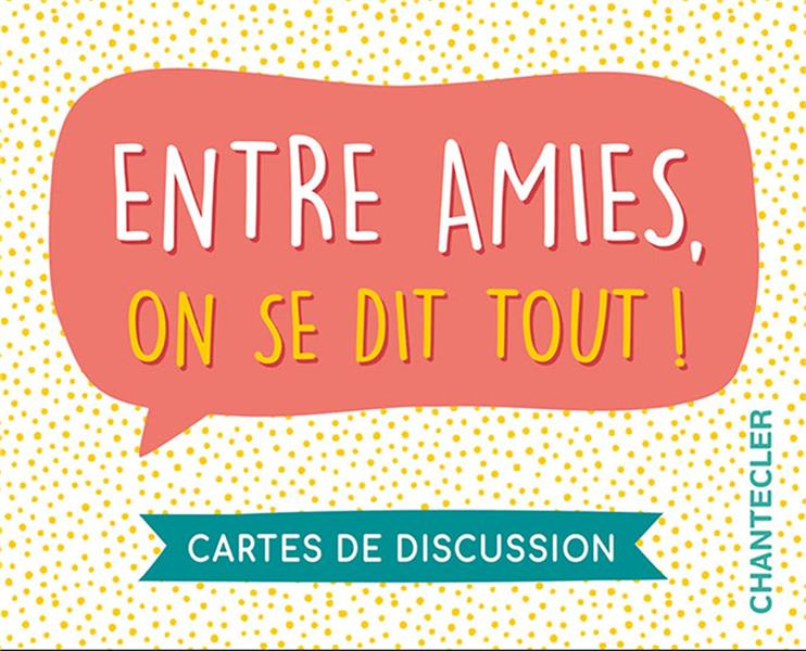 ENTRE AMIES, ON SE DIT TOUT! CARTES DE DISCUSSION