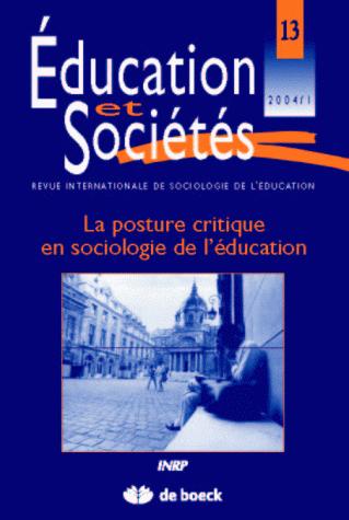 EDUCATION ET SOCIETES, N  013/2005. LA POSTURE CRITIQUE EN SOCIOLOGIE  DE L'EDUCATION