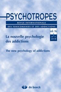 PSYCHOTROPES 2010/1 VOL.16 LA NOUVELLE PSYCHOLOGIE DES ADDICTIONS