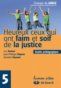 HEUREUX CEUX QUI ONT FAIM ET SOIF DE LA JUSTICE 5 - GUIDE PEDAGOGIQUE