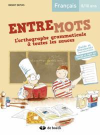 ENTREMOTS - L'ORTHOGRAPHE GRAMMATICALE A TOUTES LES SAUCES 8/10 ANS