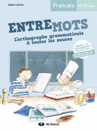 ENTREMOTS - L'ORTHOGRAPHE GRAMMATICALE A TOUTES LES SAUCES 10/12 ANS