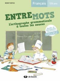 ENTREMOTS - L'ORTHOGRAPHE GRAMMATICALE A TOUTES LES SAUCES 7/8 ANS