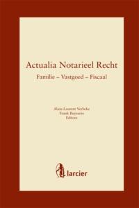 ACTUELE REFLECTIES OVER NOTARIELE MATERIES FAMILIE - VASTGOED - RECHTPERSOON - FISCAAL
