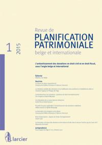 REVUE DE PLANIFICATION PATRIMONIALE BELGE ET INTERNATIONALE 2015/1