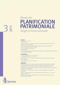 REVUE DE PLANIFICATION PATRIMONIALE BELGE ET INTERNATIONALE 2015/3