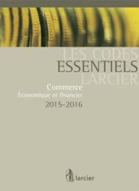 CODE ESSENTIEL LARCIER - COMMERCE 2015-2016