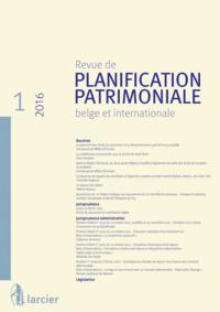 REVUE DE PLANIFICATION PATRIMONIALE BELGE ET INTERNATIONALE 2016/1