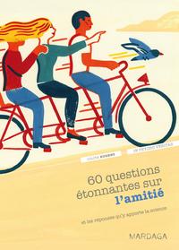 60 QUESTIONS ETONNANTES SUR L'AMITIE - ET LES REPONSES QU'Y APPORTE LA SCIENCE