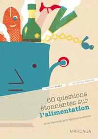 60 QUESTIONS ETONNANTES SUR L'ALIMENTATION - ET LES REPONSES QU'Y APPORTE LA SCIENCE