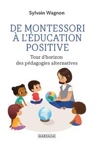 DE MONTESSORI A L'EDUCATION POSITIVE - TOUR D'HORIZON DES PEDAGOGIES ALTERNATIVES