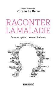 RACONTER LA MALADIE - DES MOTS POUR TRAVERSER LE CHAOS
