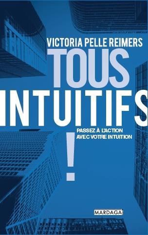 TOUS INTUITIFS ! - L'INTUITION, L'AME DE LA PERFORMANCE