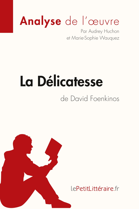 ANALYSE LA DELICATESSE DE DAVID FOENKINOS ANALYSE COMPLETE DE L UVRE ET RESUME