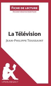ANALYSE LA TELEVISION DE JEAN PHILIPPE TOUSSAINT ANALYSE COMPLETE DE L UVRE ET