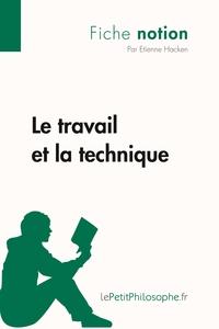 LE TRAVAIL ET LA TECHNIQUE (FICHE NOTION)