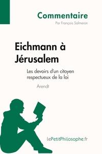 EICHMANN A JEREUSALEM D'ARENDT - LES DEVOIRS D'UN CITOYEN RESPECTUEUX DE LA LOI
