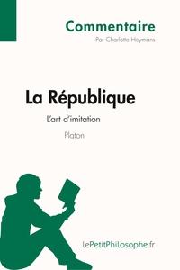 LA REPUBLIQUE DE PLATON - L'ART DE L'IMITATION (COMMENTAIRE)