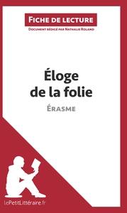 ANALYSE ELOGE DE LA FOLIE D ERASME ANALYSE COMPLETE DE L UVRE ET RESUME