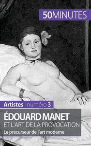 EDOUARD MANET ET L ART DE LA PROVOCATION