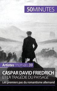 CASPAR DAVID FRIEDRICH ET LA TRAGEDIE DU PAYSAGE