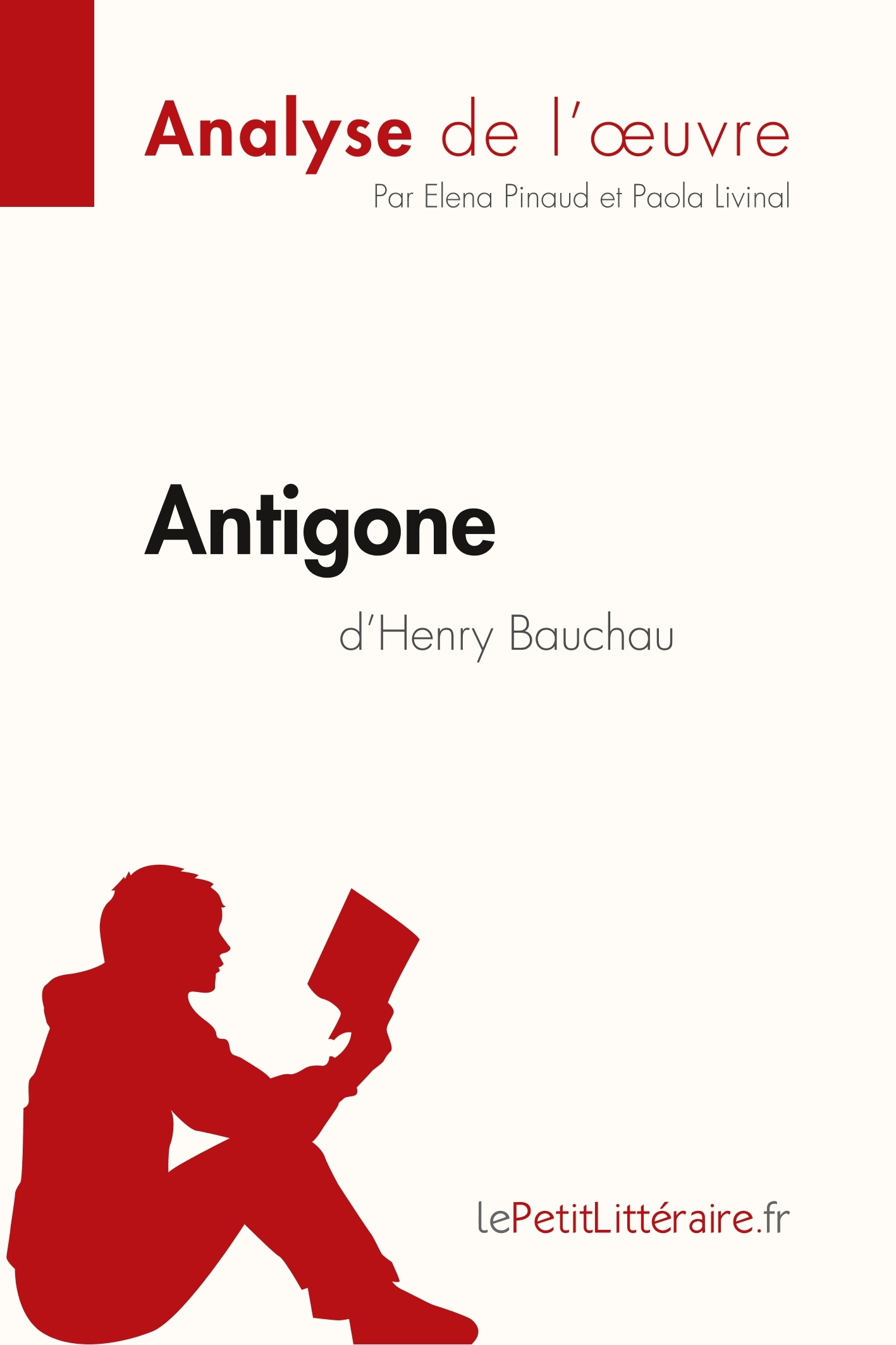 ANALYSE ANTIGONE D HENRY BAUCHAU ANALYSE COMPLETE DE L UVRE ET RESUME