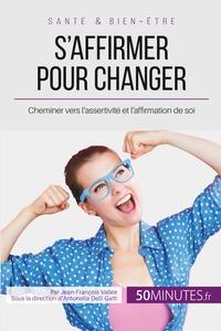 S'AFFIRMER POUR CHANGER - CHEMINER VERS L'ASSERTIVITE ET L'AFFIRMATION DE SOI