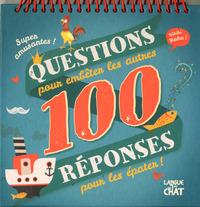 100 QUESTIONS/REPONSES POUR EMBETER LES AUTRES  POUR LES EPATER !