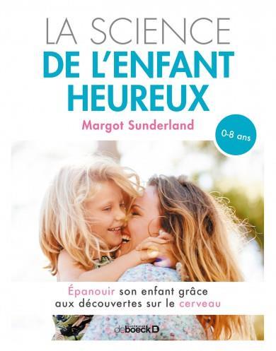 LA SCIENCE DE L'ENFANT HEUREUX - EPANOUIR SON ENFANT GRACE AUX DECOUVERTES SUR LE CERVEAU