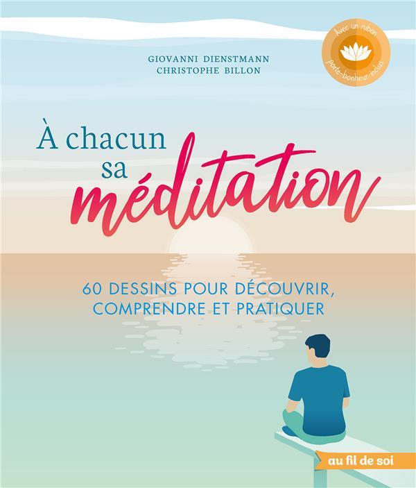 A CHACUN SA MEDITATION - 60 DESSINS POUR DECOUVRIR, COMPRENDRE ET PRATIQUER
