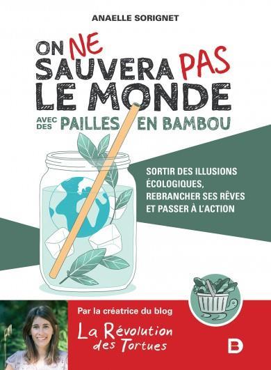 ON NE SAUVERA PAS LE MONDE AVEC DES PAILLES EN BAMBOU - SORTIR DES ILLUSIONS ECOLOGIQUES, REBRANCHER