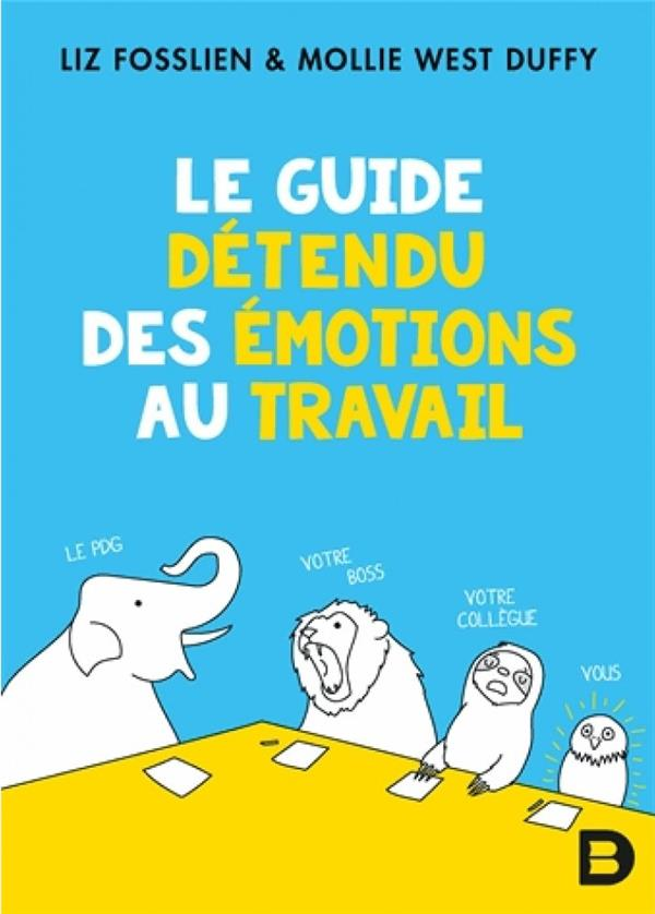 LE GUIDE DETENDU DES EMOTIONS AU TRAVAIL