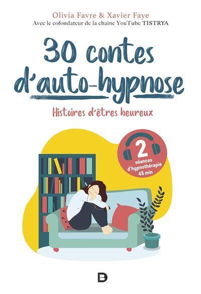 30 CONTES D AUTO-HYPNOSE - HISTOIRES D'ETRES HEUREUX