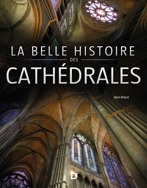LA BELLE HISTOIRE DES CATHEDRALES