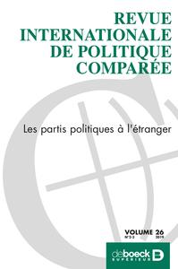 REVUE INTERNATIONALE DE POLITIQUE COMPAREE 2019/2-3 - LES PARTIS POLITIQUES A L'ETRANGER