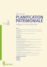 REVUE DE PLANIFICATION PATRIMONIALE BELGE ET INTERNATIONALE 2017/3-4