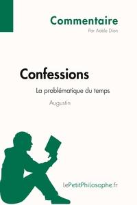 CONFESSIONS D'AUGUSTIN - LA PROBLEMATIQUE DU TEMPS (COMMENTAIRE) - COMPRENDRE LA PHILOSOPHIE AVEC LE