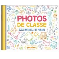 MON ALBUM PHOTOS DE CLASSE - MATERNELLE/PRIMAIRE - EDITION 2018
