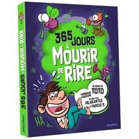 365 JOURS A MOURIR DE RIRE - PLUS DE 2000 BLAGUES POUR RIGOLER TOUTE L'ANNEE
