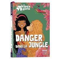 LES ENQUETES DES KINRA GIRLS - KINRA GIRLS - DESTINATION MYSTERE - DANGER DANS LA JUNGLE - TOME 3