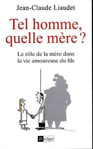 TEL FILS, QUELLE MERE ? - LE ROLE DE LA MERE DANS LA VIE AMOUREUSE DU FILS