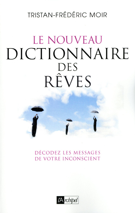 LE NOUVEAU DICTIONNAIRE DES REVES - DECODEZ LES MESSAGES DE VOTRE INCONSCIENT