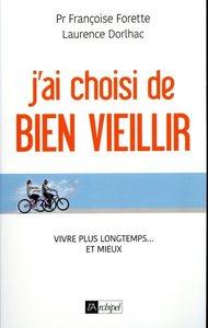 J'AI CHOISI DE BIEN VIEILLIR - VIVRE PLUS LONGTEMPS... ET MIEUX