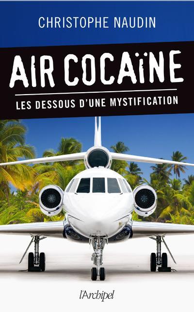 Air cocaine - les dessous d'une mystification