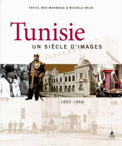 TUNISIE, UN SIECLE D'IMAGES