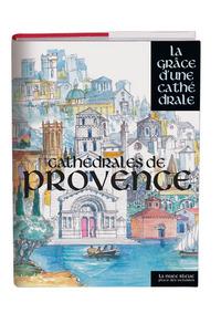 CATHEDRALES DE PROVENCE - LA GRACE D'UNE CATHEDRALE
