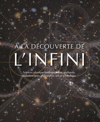 A LA DECOUVERTE DE L'INFINI - SCIENCES, PHYSIQUE FONDAMENTALE ET APPLIQUEE, MATHEMATIQUES, PHILOSOPH