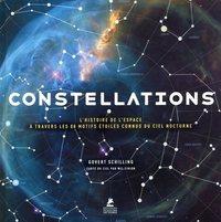 CONSTELLATIONS - L'HISTOIRE DE L'ESPACE A TRAVERS LES 88 MOTIFS ETOILES CONNUS DU CIEL NOCTURNE