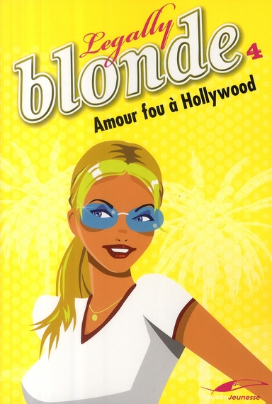 LEGALLY BLONDE T04 AMOUR FOU A HOLLYWOOD