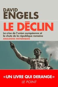 LE DECLIN - LA CRISE DE L'UNION EUROPEENNE ET LA CHUTE DE LA REPUBLIQUE ROMAINE - ANALOGIES HISTORIQ